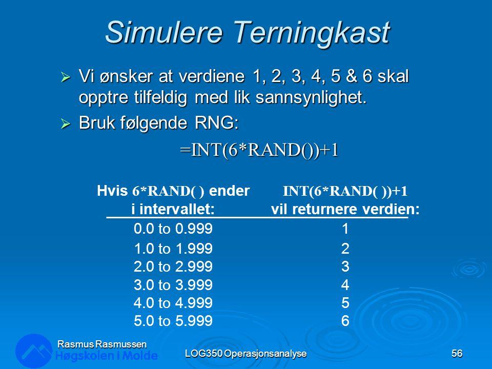 Simulere Terningkast  Vi ønsker at verdiene 1, 2, 3, 4, 5 & 6 skal opptre tilfeldig med lik sannsynlighet.  Bruk følgende RNG: =INT(6*RAND())+1 LOG3