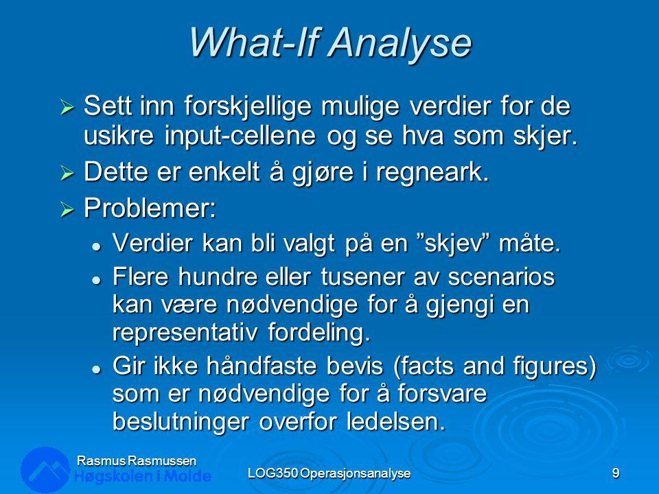 What-If Analyse  Sett inn forskjellige mulige verdier for de usikre input-cellene og se hva som skjer.  Dette er enkelt å gjøre i regneark.  Proble