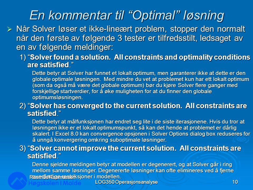 En kommentar til Optimal løsning  Når Solver løser et ikke-lineært problem, stopper den normalt når den første av følgende 3 tester er tilfredsstilt, ledsaget av en av følgende meldinger: 1) Solver found a solution.