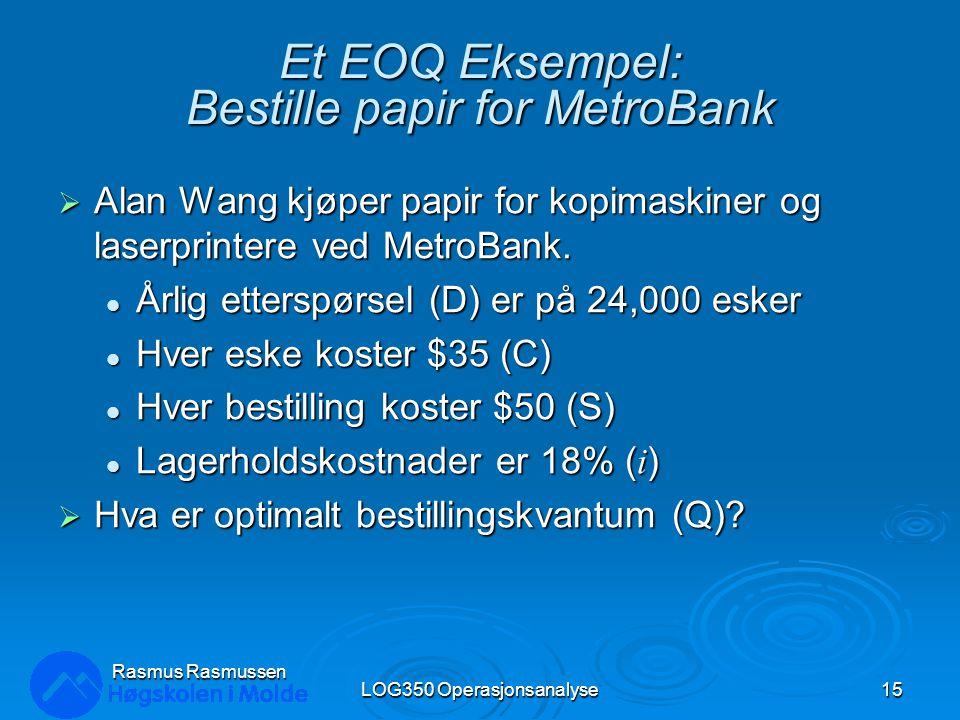 Et EOQ Eksempel: Bestille papir for MetroBank  Alan Wang kjøper papir for kopimaskiner og laserprintere ved MetroBank.