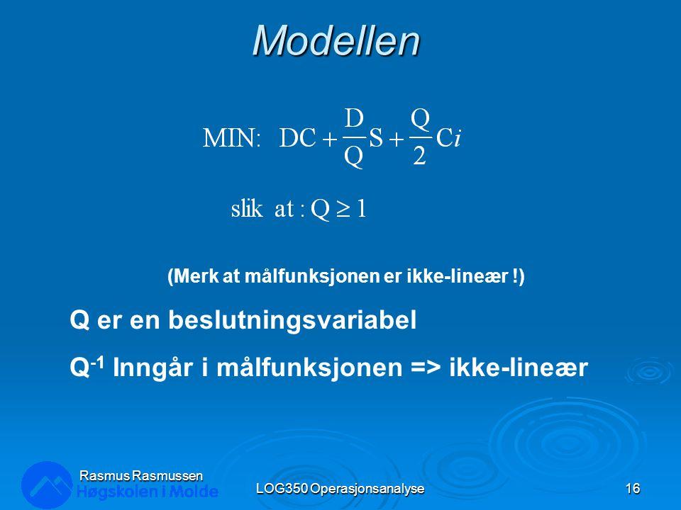 Modellen LOG350 Operasjonsanalyse16 Rasmus Rasmussen (Merk at målfunksjonen er ikke-lineær !) Q er en beslutningsvariabel Q -1 Inngår i målfunksjonen => ikke-lineær