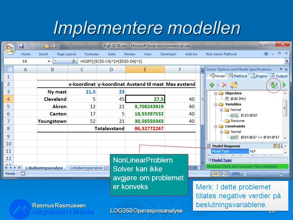 Implementere modellen Rasmus Rasmussen LOG350 Operasjonsanalyse26 NonLinearProblem Solver kan ikke avgjøre om problemet er konveks Merk: I dette problemet tillates negative verdier på beslutningsvariablene.