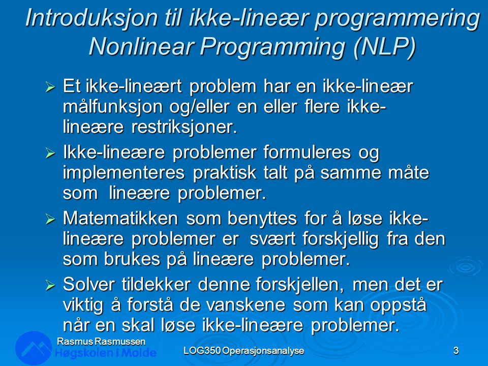 Forskjellige optimale løsninger til NLPs (som ikke er hjørne-løsninger) 4 Nivåkurve for målfunksjonen optimal løsning Mulighets -området Lineær målfunksjon, ikke-lineære restriksjoner Nivåkurve for målfunksjonen optimal løsning Mulighets -området Nivåkurve for målfunksjonen optimal løsning Mulighets -området Ikke-lineær målfunksjon, lineære restriksjoner Nivåkurver for målfunksjonen optimal løsning Mulighets -området Ikke-lineær målfunksjon, lineære restriksjoner Ikke-lineær målfunksjon, ikke-lineære restriksjoner