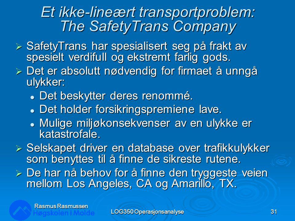 Et ikke-lineært transportproblem: The SafetyTrans Company  SafetyTrans har spesialisert seg på frakt av spesielt verdifull og ekstremt farlig gods.