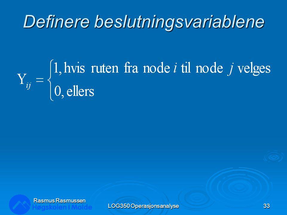 Definere beslutningsvariablene LOG350 Operasjonsanalyse33 Rasmus Rasmussen