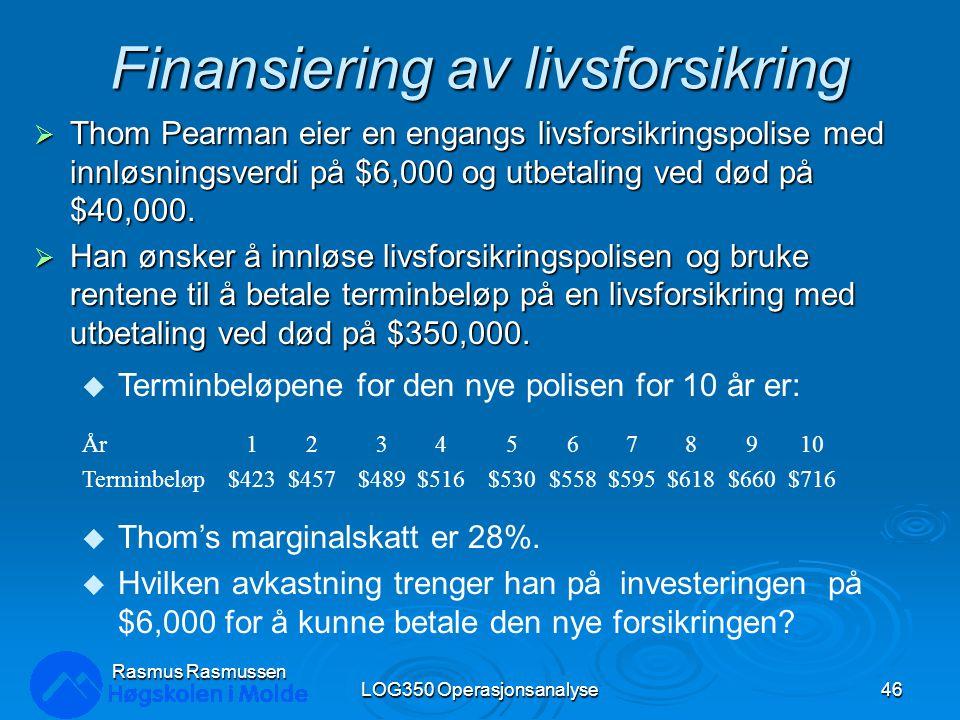 Finansiering av livsforsikring  Thom Pearman eier en engangs livsforsikringspolise med innløsningsverdi på $6,000 og utbetaling ved død på $40,000.