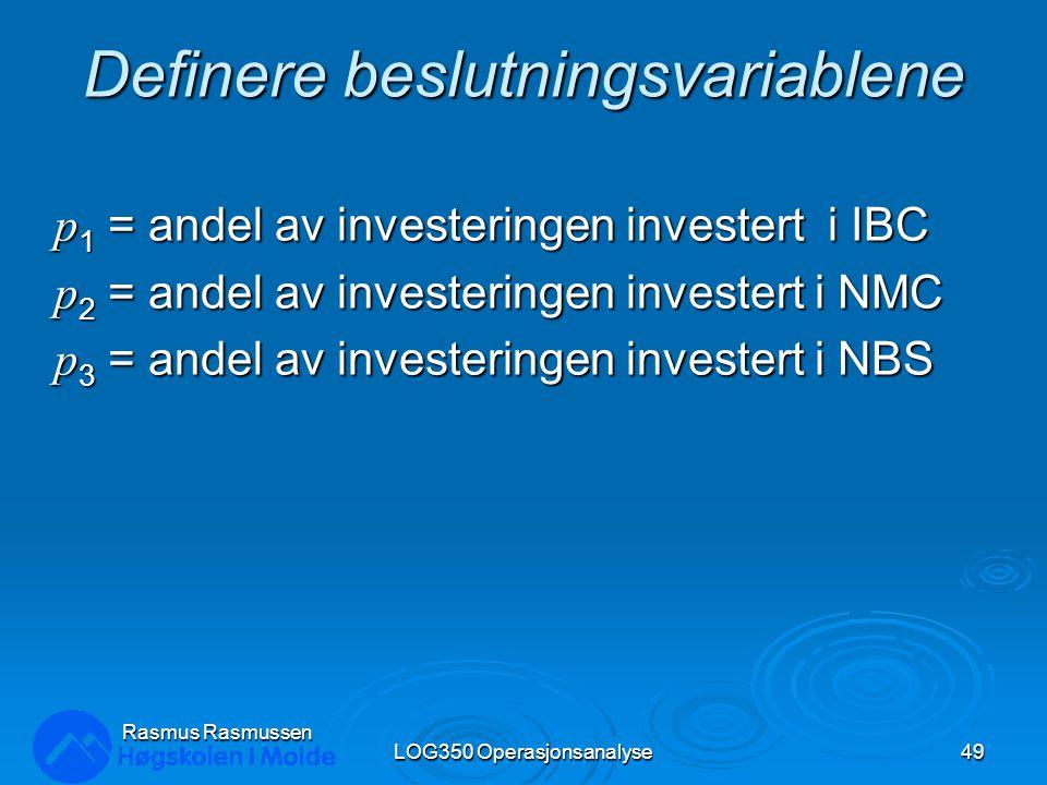 Definere beslutningsvariablene p 1 = andel av investeringen investert i IBC p 2 = andel av investeringen investert i NMC p 3 = andel av investeringen investert i NBS LOG350 Operasjonsanalyse49 Rasmus Rasmussen