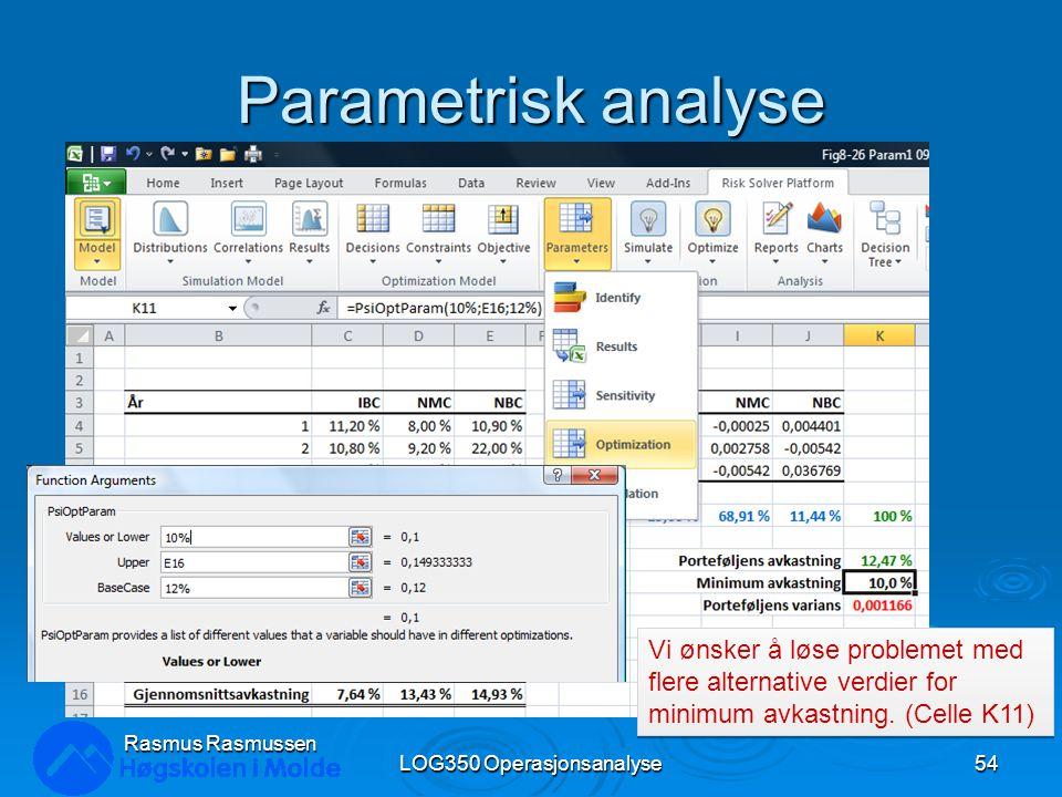 Parametrisk analyse LOG350 Operasjonsanalyse54 Rasmus Rasmussen Vi ønsker å løse problemet med flere alternative verdier for minimum avkastning.