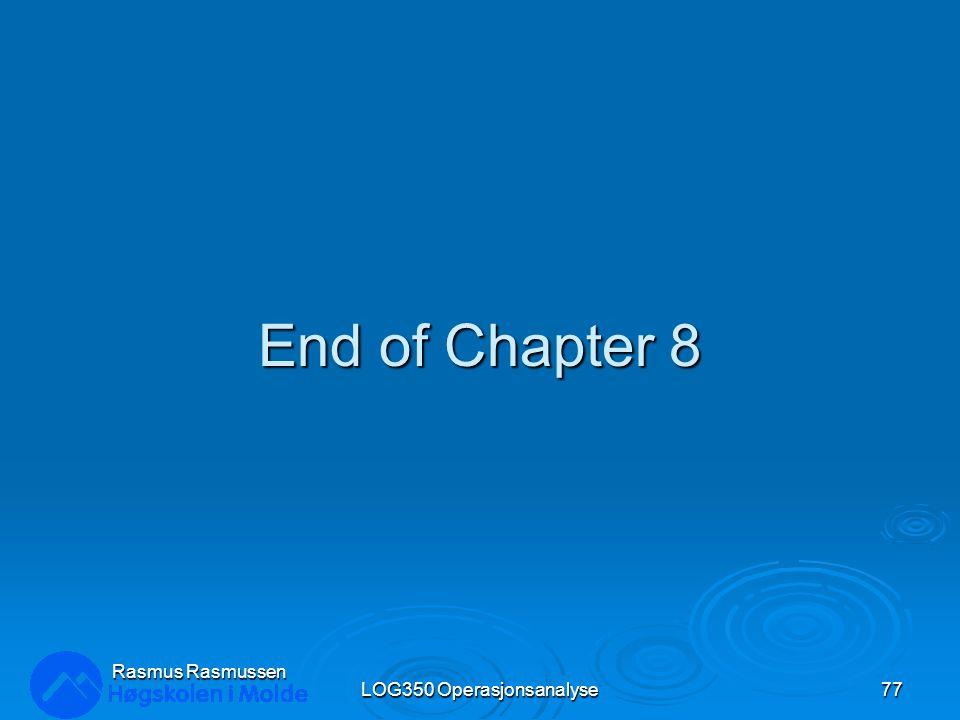 End of Chapter 8 LOG350 Operasjonsanalyse77 Rasmus Rasmussen