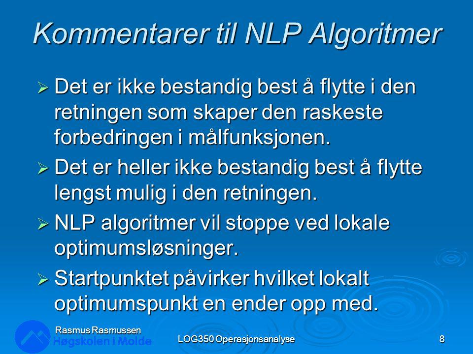 Kommentarer til NLP Algoritmer  Det er ikke bestandig best å flytte i den retningen som skaper den raskeste forbedringen i målfunksjonen.