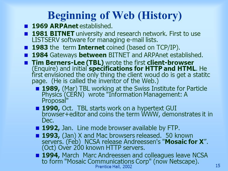 Prentice Hall, 2002 15 Beginning of Web (History) 1969 ARPAnet established.