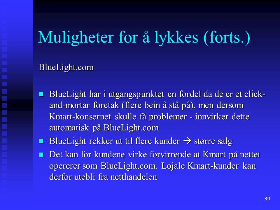 39 Muligheter for å lykkes (forts.) BlueLight.com BlueLight har i utgangspunktet en fordel da de er et click- and-mortar foretak (flere bein å stå på)
