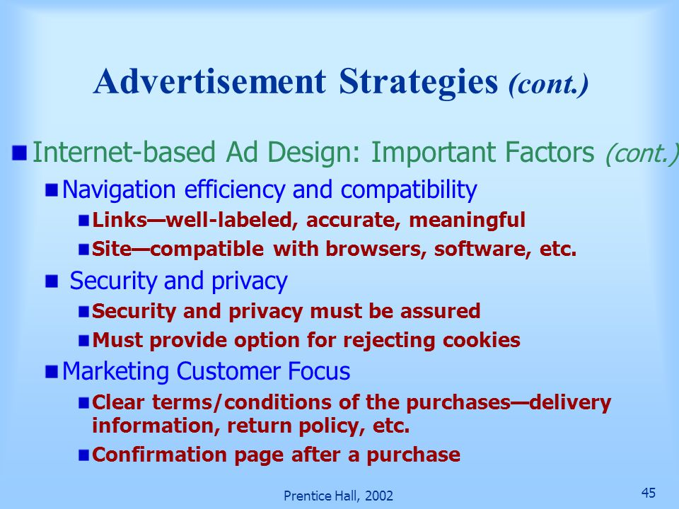 Prentice Hall, 2002 45 Advertisement Strategies (cont.) Internet-based Ad Design: Important Factors (cont.) Navigation efficiency and compatibility Links—well-labeled, accurate, meaningful Site—compatible with browsers, software, etc.