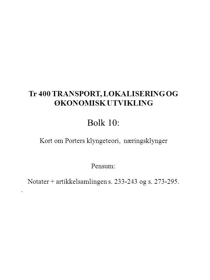 Tr 400 TRANSPORT, LOKALISERING OG ØKONOMISK UTVIKLING Bolk 10: Kort om Porters klyngeteori, næringsklynger Pensum: Notater + artikkelsamlingen s.