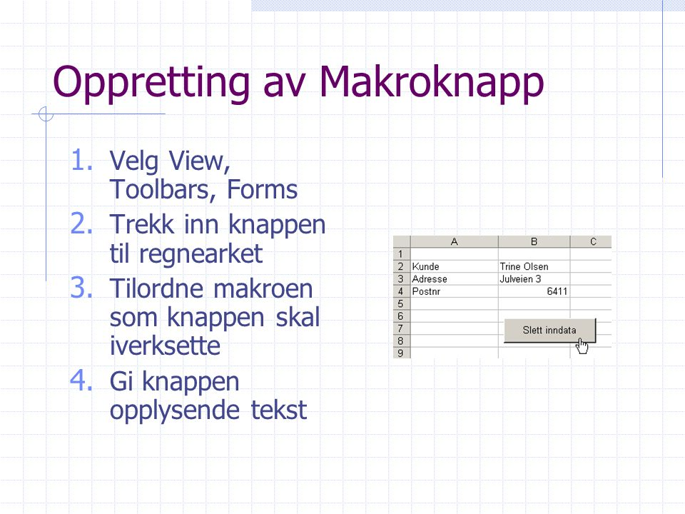 Oppretting av Makroknapp 1. Velg View, Toolbars, Forms 2.