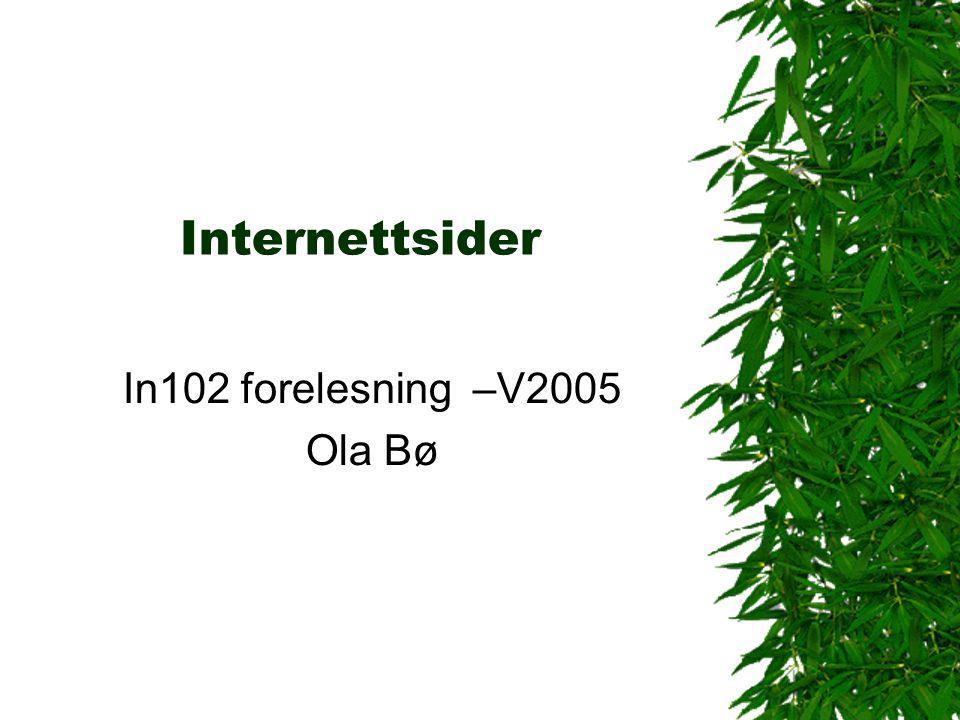 Internettsider In102 forelesning –V2005 Ola Bø