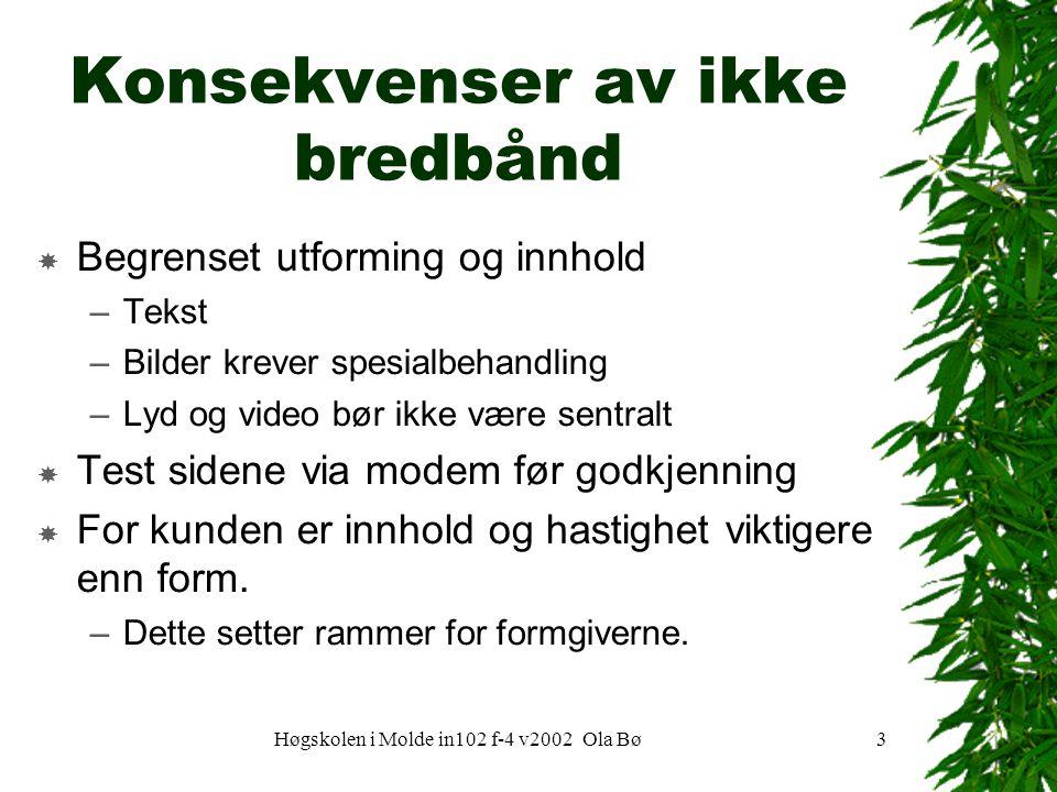 Høgskolen i Molde in102 f-4 v2002 Ola Bø3 Konsekvenser av ikke bredbånd  Begrenset utforming og innhold –Tekst –Bilder krever spesialbehandling –Lyd