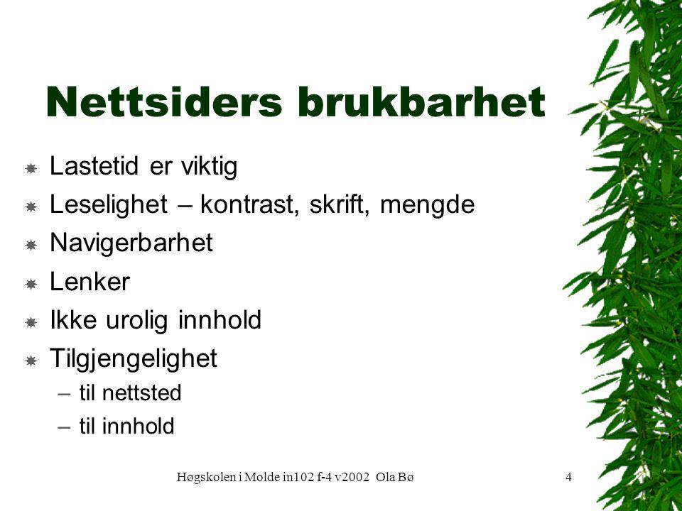 Høgskolen i Molde in102 f-4 v2002 Ola Bø4 Nettsiders brukbarhet  Lastetid er viktig  Leselighet – kontrast, skrift, mengde  Navigerbarhet  Lenker