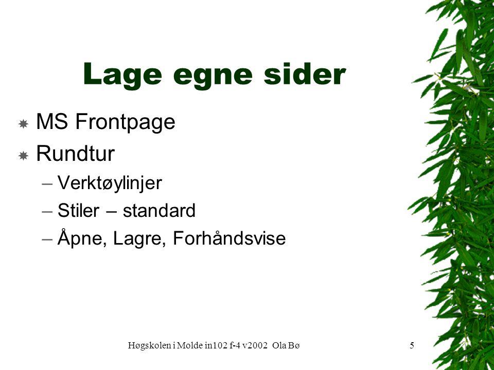 Høgskolen i Molde in102 f-4 v2002 Ola Bø5 Lage egne sider  MS Frontpage  Rundtur –Verktøylinjer –Stiler – standard –Åpne, Lagre, Forhåndsvise