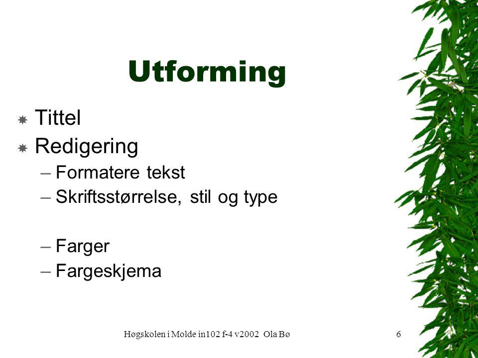 Høgskolen i Molde in102 f-4 v2002 Ola Bø6 Utforming  Tittel  Redigering –Formatere tekst –Skriftsstørrelse, stil og type –Farger –Fargeskjema