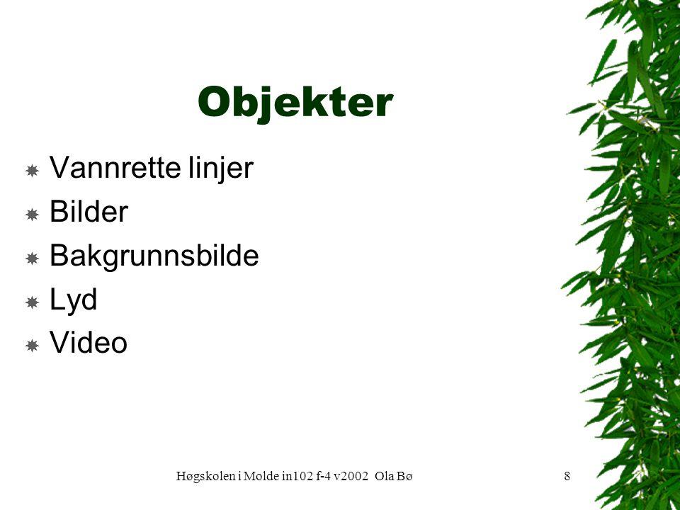Høgskolen i Molde in102 f-4 v2002 Ola Bø8 Objekter  Vannrette linjer  Bilder  Bakgrunnsbilde  Lyd  Video