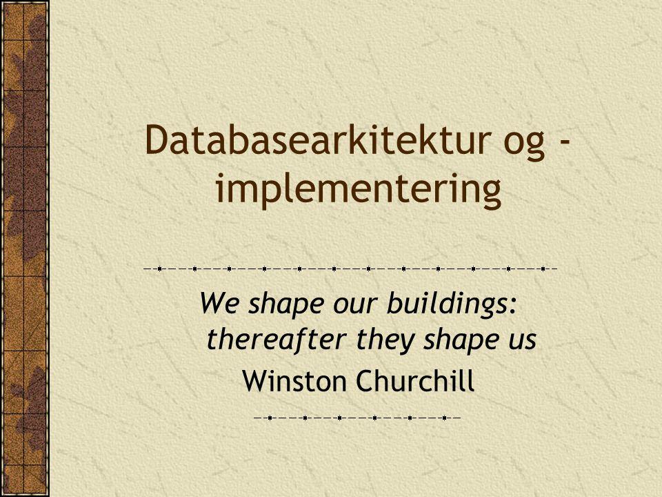 Databasearkitektur og - implementering En arkitektur skal Svare på spørringer innen rimelig tid Minimere databehandlingskostnaden Minimere lagringskostnaden Minimere dataoverføringskostnaden Målene kan være motstridende