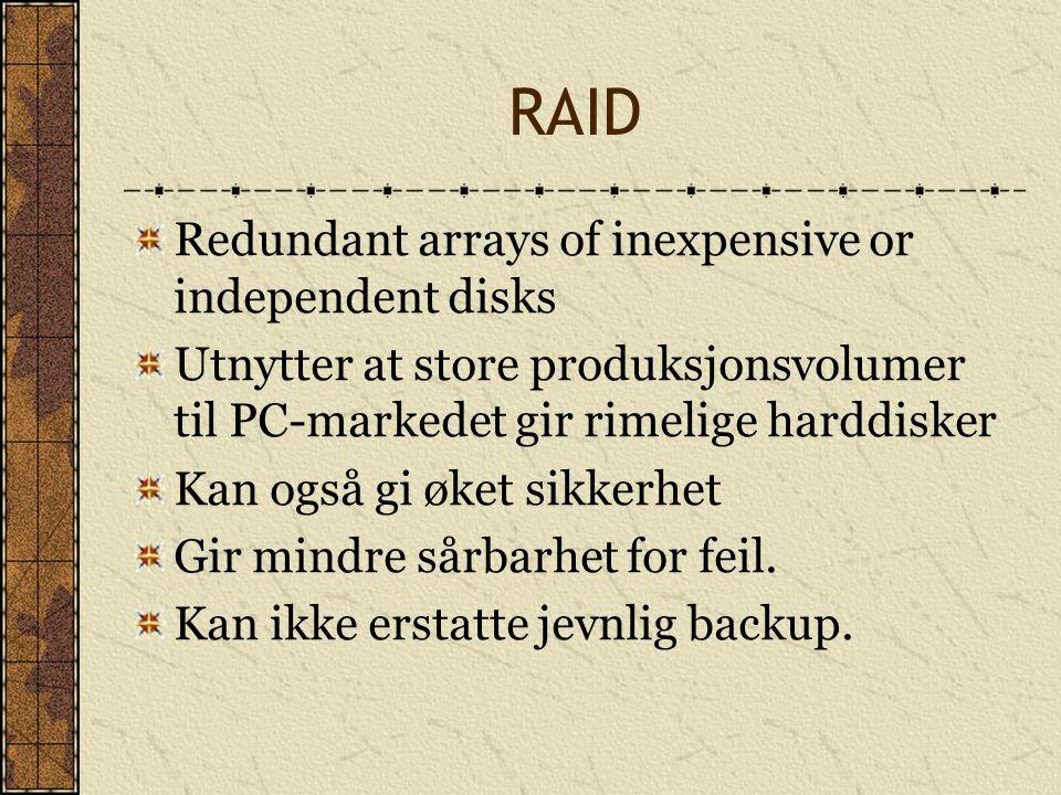 RAID Redundant arrays of inexpensive or independent disks Utnytter at store produksjonsvolumer til PC-markedet gir rimelige harddisker Kan også gi øke