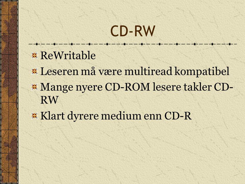 CD-RW ReWritable Leseren må være multiread kompatibel Mange nyere CD-ROM lesere takler CD- RW Klart dyrere medium enn CD-R