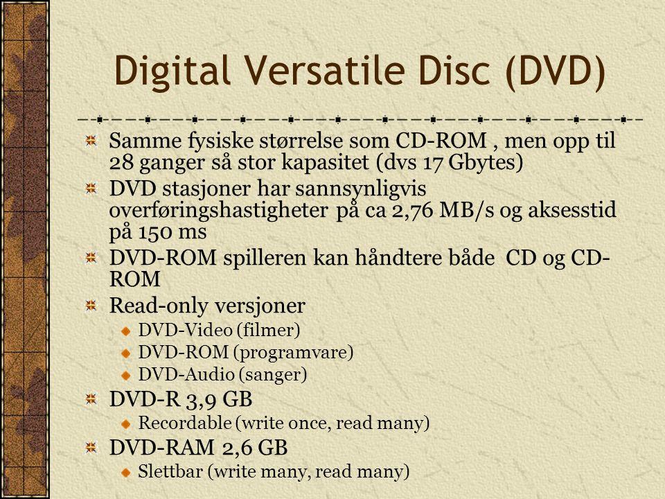 Digital Versatile Disc (DVD) Samme fysiske størrelse som CD-ROM, men opp til 28 ganger så stor kapasitet (dvs 17 Gbytes) DVD stasjoner har sannsynligv