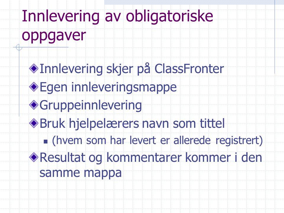 Innlevering av obligatoriske oppgaver Innlevering skjer på ClassFronter Egen innleveringsmappe Gruppeinnlevering Bruk hjelpelærers navn som tittel (hv