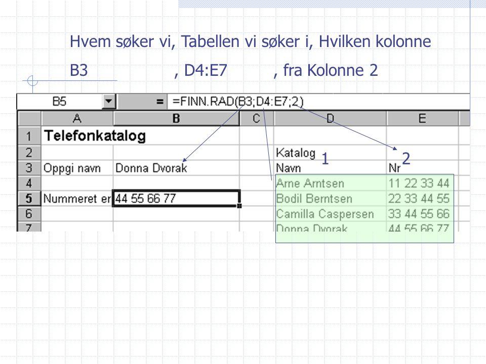 12 Hvem søker vi, Tabellen vi søker i, Hvilken kolonne B3, D4:E7, fra Kolonne 2