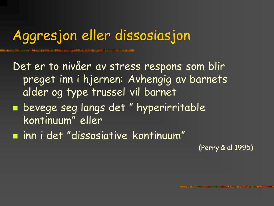 Aggresjon eller dissosiasjon Det er to nivåer av stress respons som blir preget inn i hjernen: Avhengig av barnets alder og type trussel vil barnet be