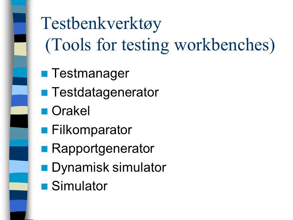 Testbenkverktøy (Tools for testing workbenches) Testmanager Testdatagenerator Orakel Filkomparator Rapportgenerator Dynamisk simulator Simulator