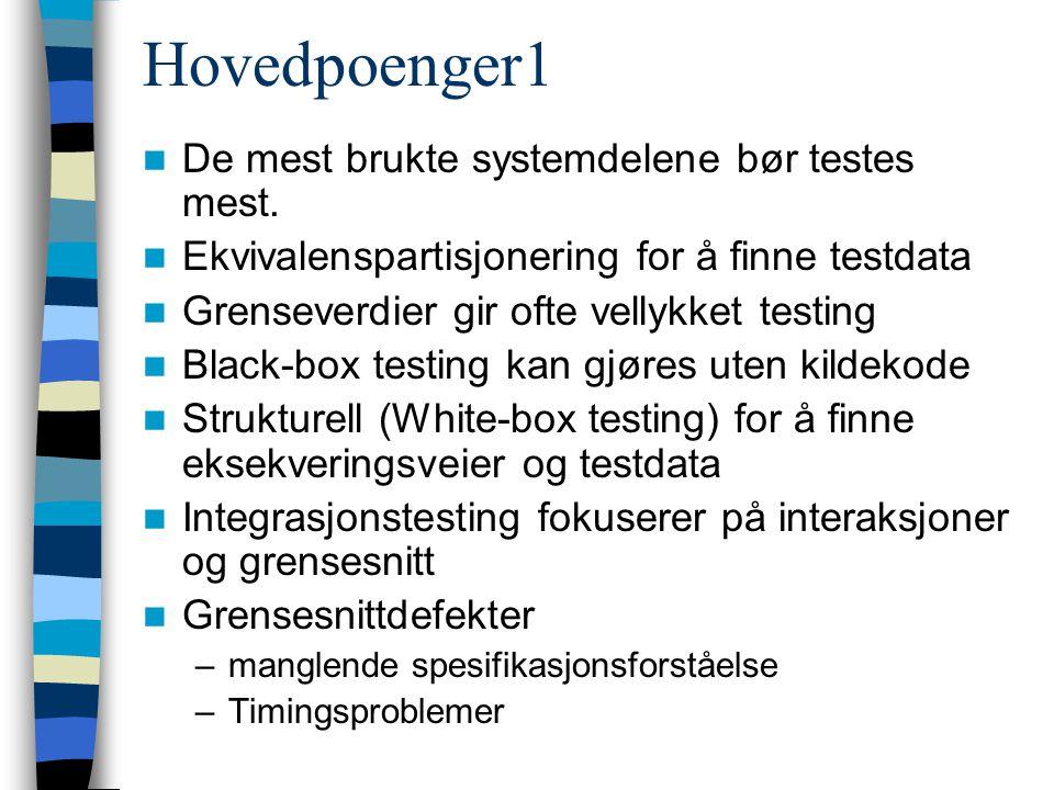 Hovedpoenger1 De mest brukte systemdelene bør testes mest. Ekvivalenspartisjonering for å finne testdata Grenseverdier gir ofte vellykket testing Blac
