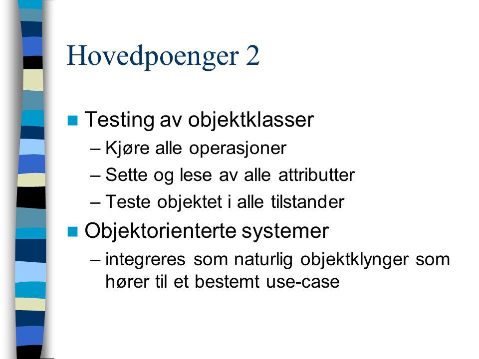 Hovedpoenger 2 Testing av objektklasser –Kjøre alle operasjoner –Sette og lese av alle attributter –Teste objektet i alle tilstander Objektorienterte