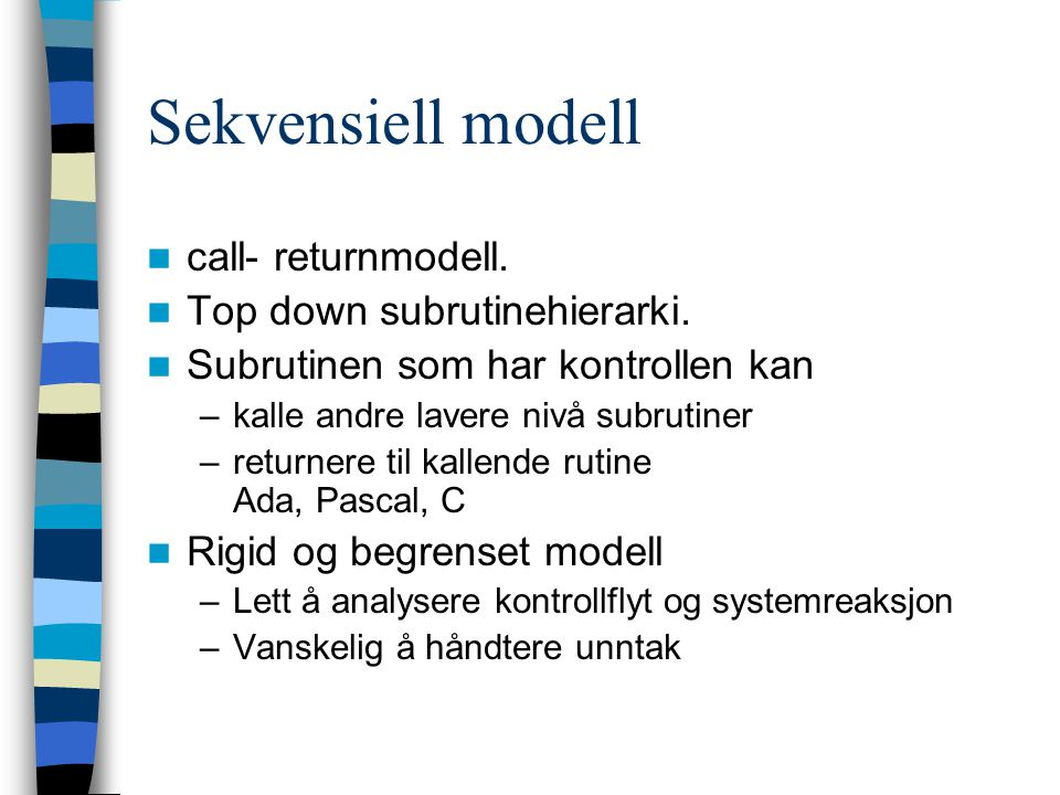 Sekvensiell modell call- returnmodell. Top down subrutinehierarki. Subrutinen som har kontrollen kan –kalle andre lavere nivå subrutiner –returnere ti