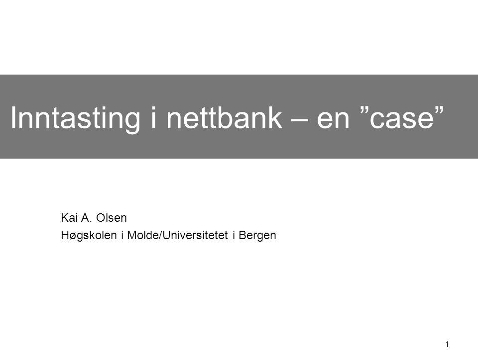 1 Inntasting i nettbank – en case Kai A. Olsen Høgskolen i Molde/Universitetet i Bergen