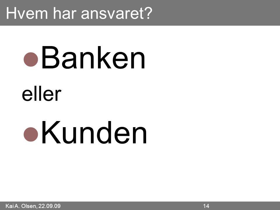 Kai A. Olsen, 22.09.09 14 Hvem har ansvaret Banken eller Kunden