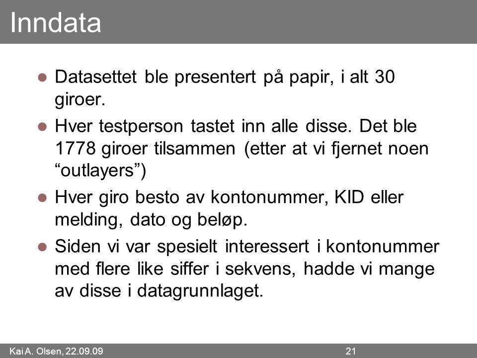 Kai A. Olsen, 22.09.09 21 Inndata Datasettet ble presentert på papir, i alt 30 giroer.
