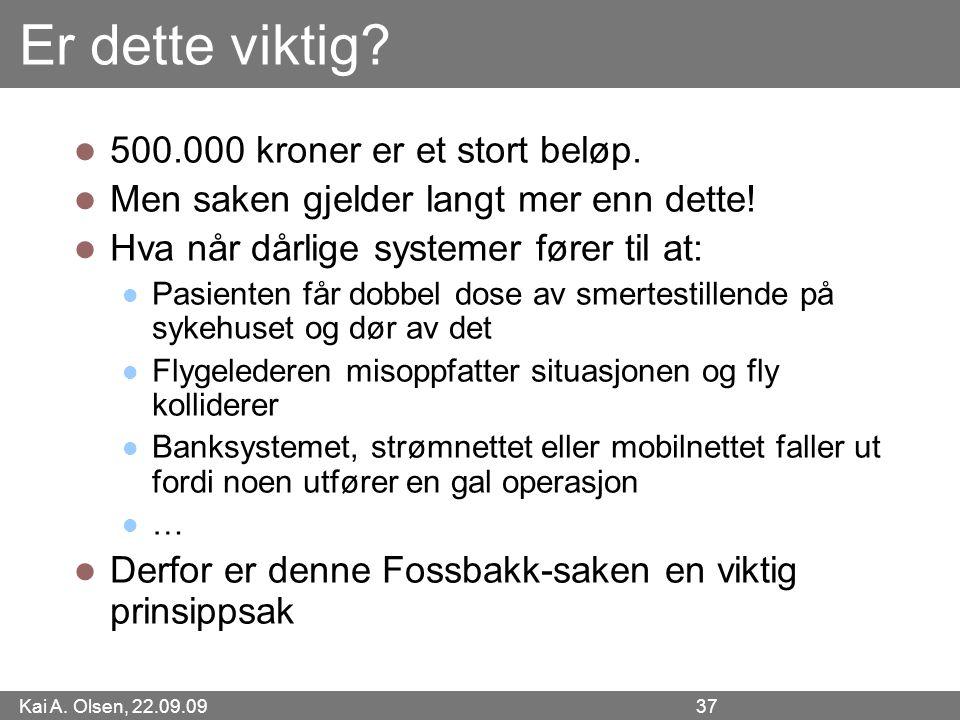 Kai A. Olsen, 22.09.09 37 Er dette viktig. 500.000 kroner er et stort beløp.