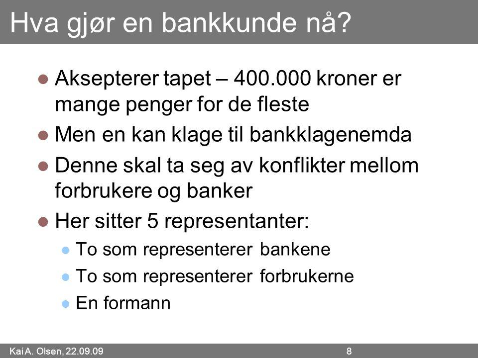 Kai A. Olsen, 22.09.09 8 Hva gjør en bankkunde nå.