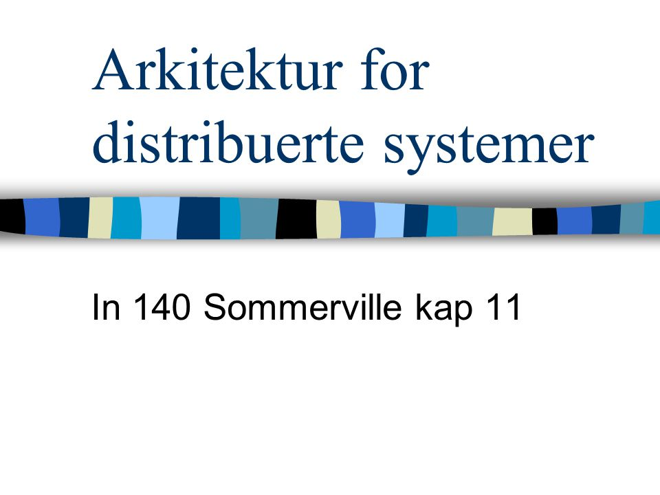 Arkitektur for distribuerte systemer In 140 Sommerville kap 11