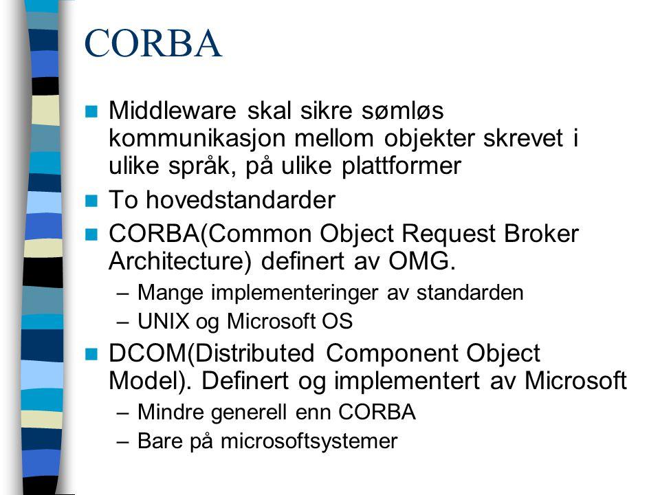 CORBA Middleware skal sikre sømløs kommunikasjon mellom objekter skrevet i ulike språk, på ulike plattformer To hovedstandarder CORBA(Common Object Request Broker Architecture) definert av OMG.