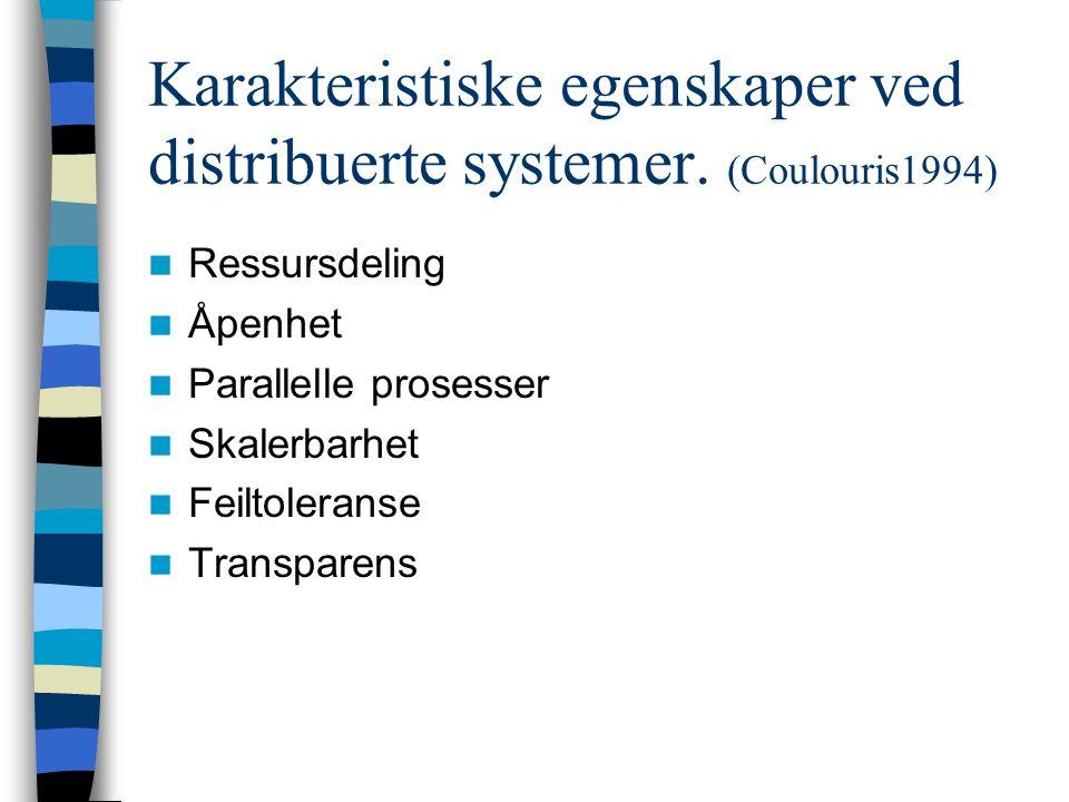 Karakteristiske egenskaper ved distribuerte systemer.