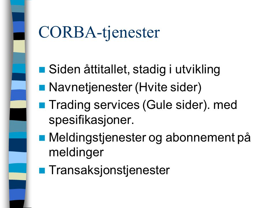 CORBA-tjenester Siden åttitallet, stadig i utvikling Navnetjenester (Hvite sider) Trading services (Gule sider).