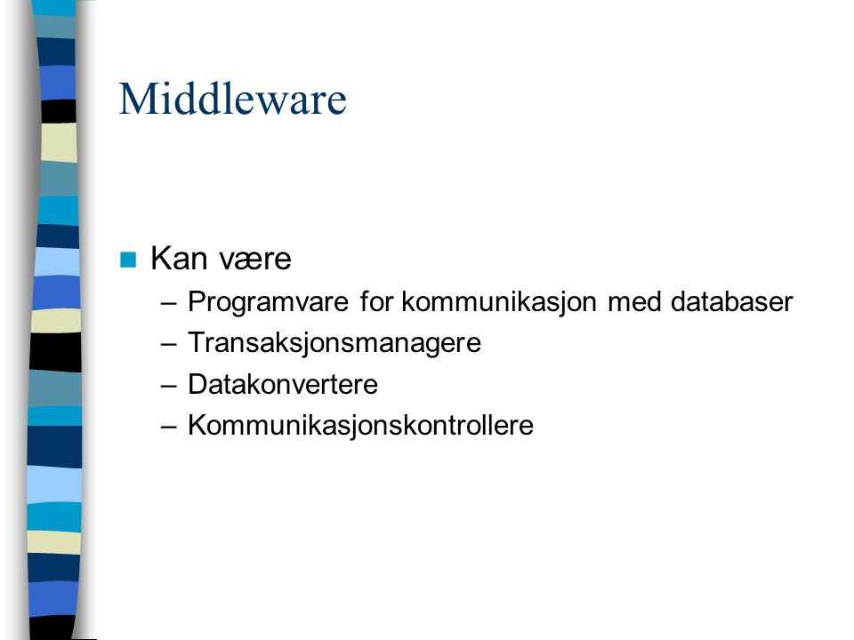Middleware Kan være –Programvare for kommunikasjon med databaser –Transaksjonsmanagere –Datakonvertere –Kommunikasjonskontrollere