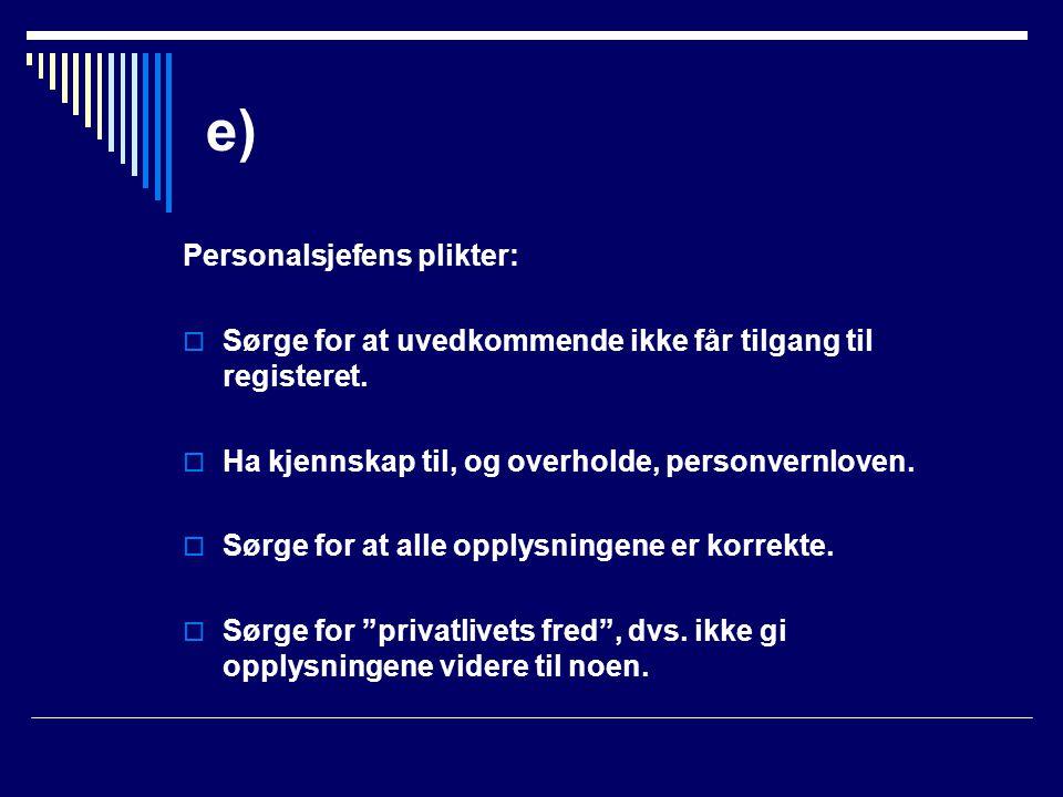 e) Personalsjefens plikter:  Sørge for at uvedkommende ikke får tilgang til registeret.  Ha kjennskap til, og overholde, personvernloven.  Sørge fo