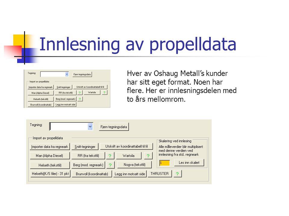 Innlesning av propelldata Hver av Oshaug Metall's kunder har sitt eget format.