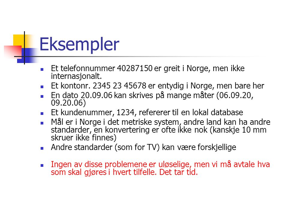 Eksempler Et telefonnummer 40287150 er greit i Norge, men ikke internasjonalt.