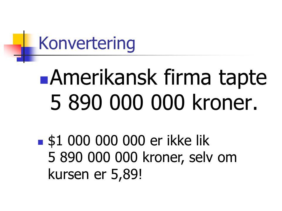 Konvertering Amerikansk firma tapte 5 890 000 000 kroner.
